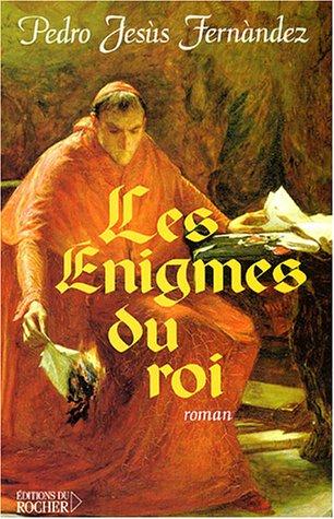 Les énigmes du roi (French Edition): Pedro-Jesus Fernandez