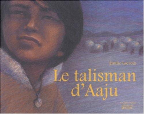 TALISMAN D'AAJU (LE): LACROIX ÉMILIE