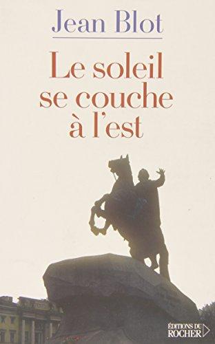 Le soleil se couche à l'est (French Edition): Jean Blot