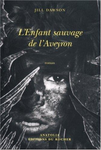 L'Enfant sauvage de l'Aveyron (Anatolia): Jill Dawson
