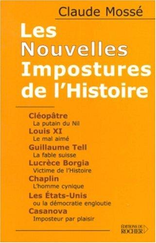 9782268053967: Les Nouvelles Impostures de l'Histoire : Cl�op�tre, Louis XI, Guillaume Tell, Lucr�ce Borgia, Chaplin, Les Etats-Unis, Casanova