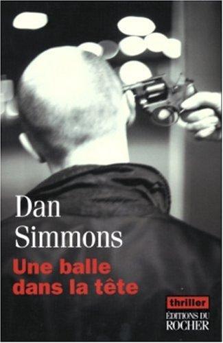 Une balle dans la tête (French Edition): Dan Simmons