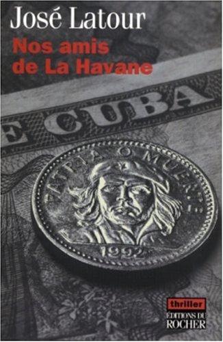 Nos amis de La Havane (French Edition): José Latour