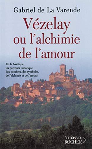 9782268054322: Vézelay ou l'alchimie de l'amour : En la basilique, un parcours initiatique des nombres, des symboles, de l'alchimie et de l'amour