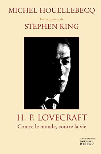 H.P. LOVECRAFT ; CONTRE LE MONDE, CONTRE: Michel Houellebecq, Stephen