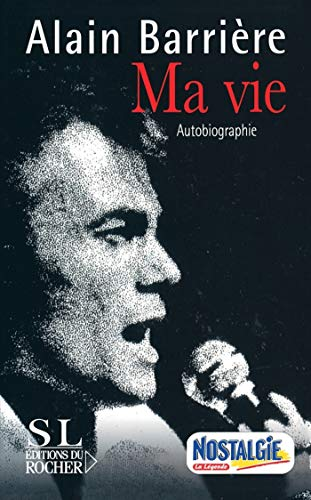 Ma Vie : Autobiographie: Alain Barrière