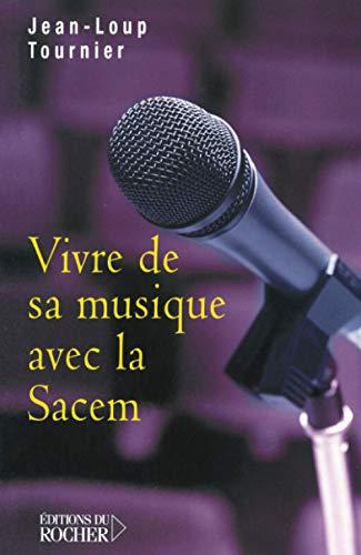 Vivre de sa musique avec la Sacem (French Edition): Jean-Loup Tournier