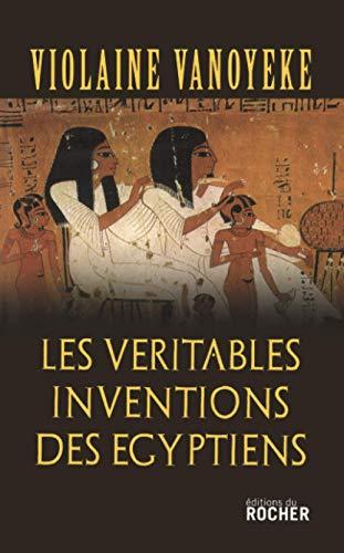 9782268058689: Les Véritables Inventions des Egyptiens (French Edition)