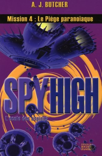 Spy High, Tome 4 : Le piège paranoïaque: A-J Butcher