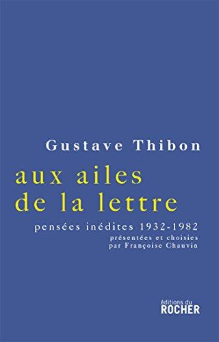 Aux ailes de la lettre. : Pensées: Thibon, Gustave; Chauvin,