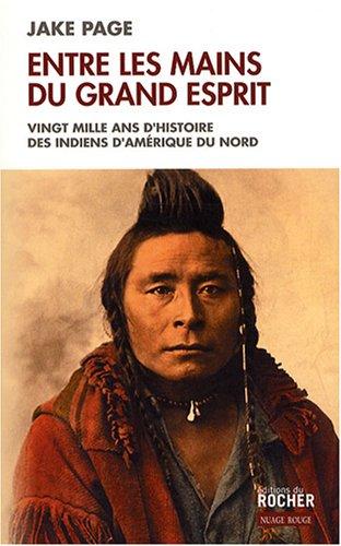 9782268060910: Entre les mains du Grand Esprit : Vingt mille ans d'histoire des Indiens d'Am�rique du Nord
