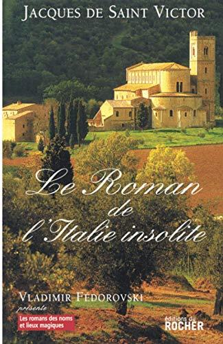 Le roman de l'Italie insolite (French Edition): Jacques de Saint