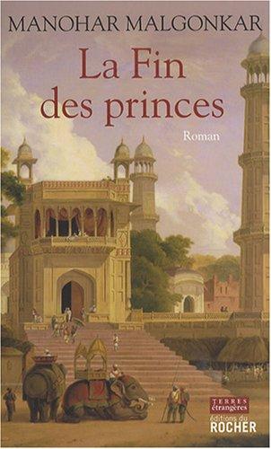 La Fin des princes (French Edition): Manohar Malgonkar