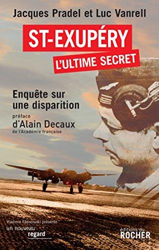 9782268063621: Saint-Exupéry, l'ultime secret : Enquête sur une disparition