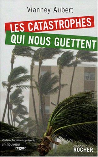 Les catastrophes qui nous guettent: Vianney Aubert
