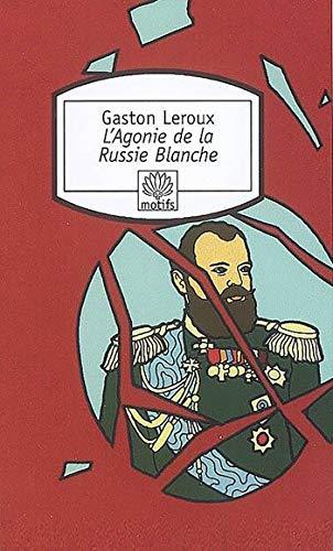 L'Agonie de la Russie Blanche [Sep 18,: Leroux