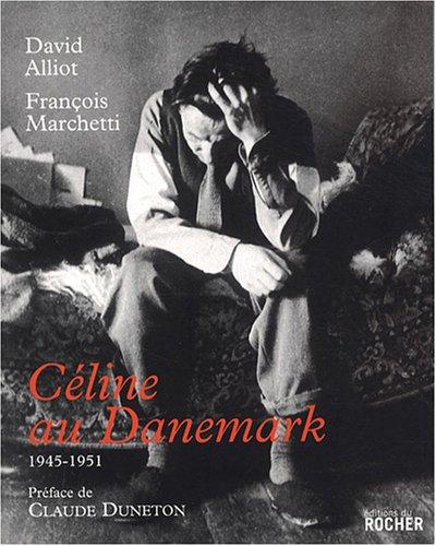 Céline au Danemark : 1945-1951.: CELINE]. ALLIOT (David),