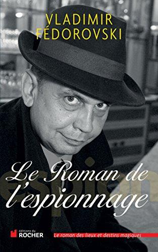 le roman de l'espionnage: Vladimir Fédorovski