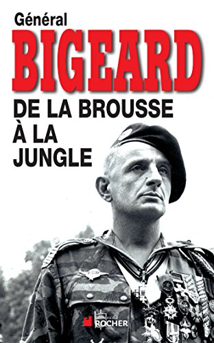 de la brousse à la jungle (édition 2011): Bigeard G