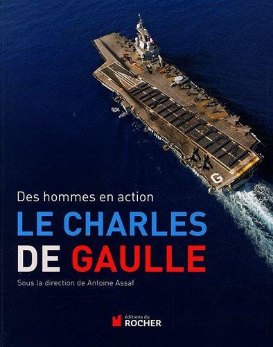 Le Charles de Gaulle: Des hommes en: Antoine-Joseph Assaf; Collectif