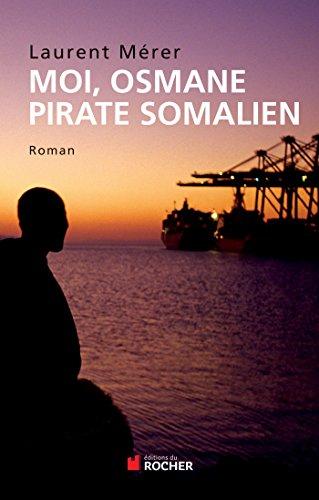 Moi, Osmane, pirate somalien suivi de Pirates: Laurent Mérer