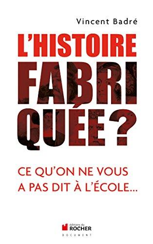 L'Histoire fabriquée ? (French Edition): Brade Vincent