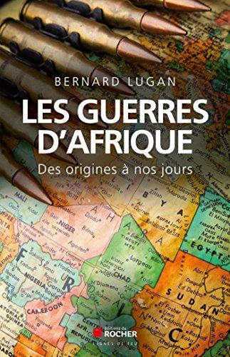Les guerres d'Afrique : Des origines à nos jours: Bernard Lugan