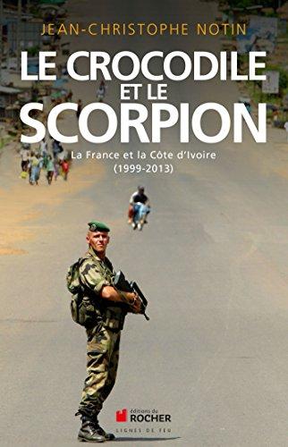 9782268075488: Le crocodile et le scorpion : La France et la Côte d'Ivoire (1999-2013) (Lignes de feu)