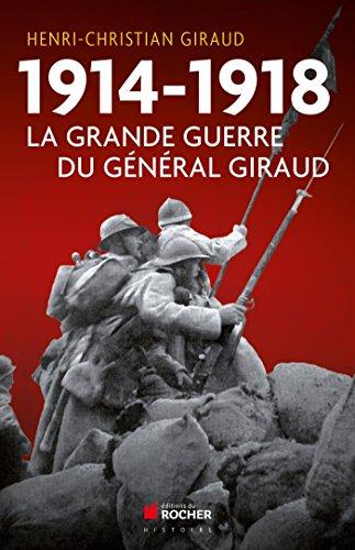 1914-1918 la grande guerre du général Giraud: Henri Christian Giraud