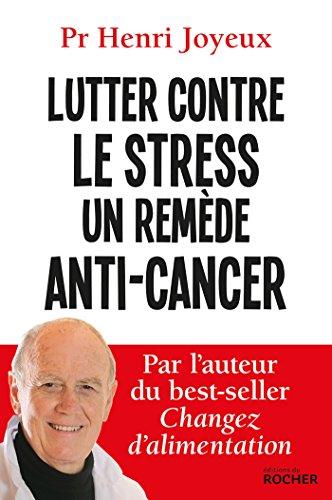 Lutter contre le stress, un remède anti-cancer: Pr Henri Joyeux;