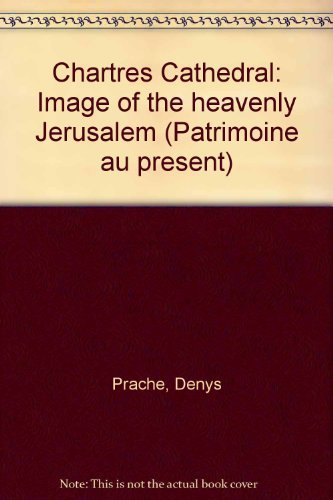 Chartres Cathedral: Image of the heavenly Jerusalem (Patrimoine au present): Prache, Anne