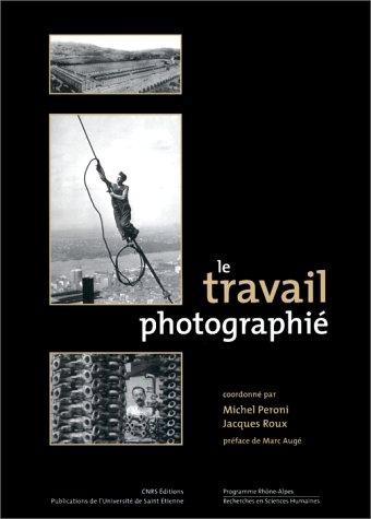 9782271051776: Le travail photographié (Programme Rhône-Alpes Recherches en sciences humaines) (French Edition)
