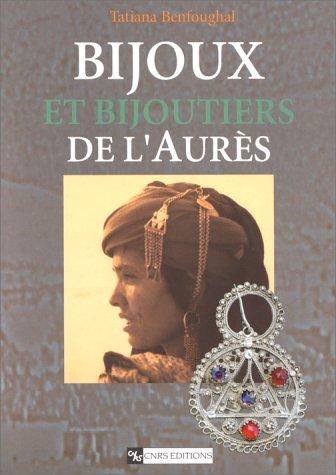 Bijoux et bijoutiers de l'Aures, Algerie: Traditions & innovations (French Edition): ...