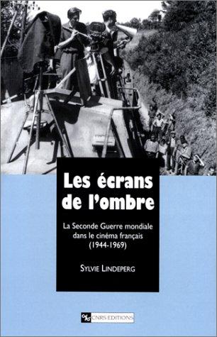 9782271054517: Les écrans de l'ombre : La Seconde Guerre mondiale dans le cinéma francais (1944-1969)