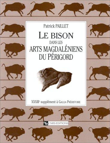 Le Bison Dans Les Arts Magdaleniens Du Perigord. XXXIIIe supplement a Gallia Prehistoire: Patrick ...
