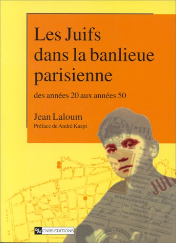 9782271055545: Les juifs dans la banlieue parisienne des années 20 aux années 50 : Montreuil, Bagnolet et Vincennes à l'heure de la solution finale