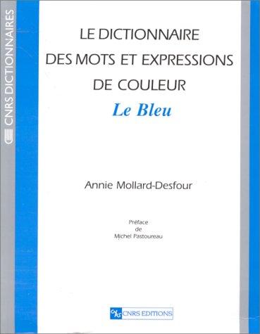 9782271055637: Le dictionnaire des mots et expressions de couleur du XXe siècle : Le bleu