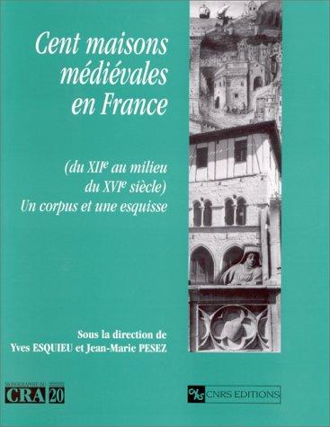 9782271056054: CENT MAISONS MEDIEVALES EN FRANCE (DU XIIEME AU MILIEU DU XVIEME SIECLE). Un corpus et une esquisse (Monogr du Cra)