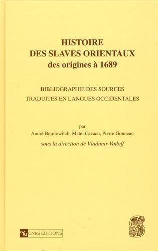 Histoire des slaves orientaux: Des origines a 1689 : bibliographie des sources (Collection ...