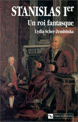 Stanislas Ier: Un roi fantasque (French Edition): Scher-Zembitska, Lydia