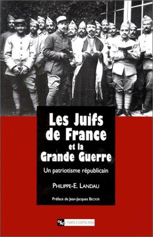 Les Juifs de France et la Grande Guerre: Un patriotisme républicain, 1914-1941: Landau, ...