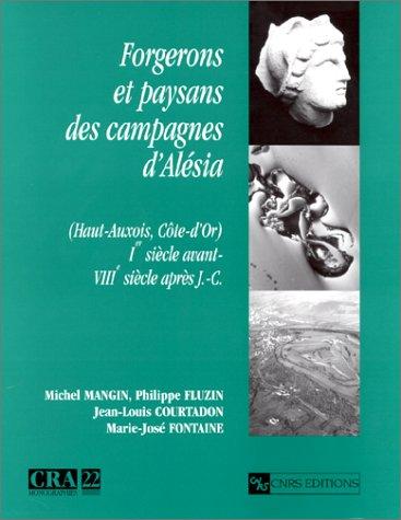 Forgerons et paysans des campagnes d'Alésia. (Haut-Auxois, Côte-d'Or) 1er siècle avant - VIIIe siècle après J.-C. - MANGIN (Michel), FLUZIN (Philippe), COURTADON (Jean-Louis) & FONTAINE (Marie-José)