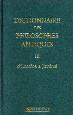 9782271057488: Dictionnaire des philosophes antiques, tome 3 : D'Eccélos à Juvénal