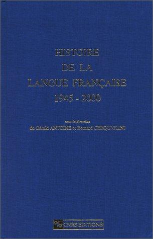 Histoire de la langue française 1945-2000 (Littérature: Antoine, Gérald; Cerquiglini,