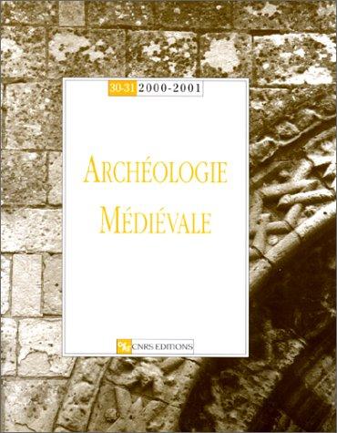 Archéologie médiévale, numéros 30/31 - 2000/2001 [Nov 27, ...