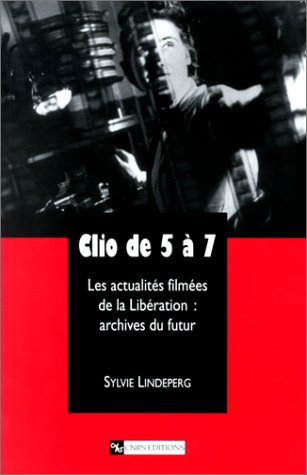 9782271057914: Clio de 5 à 7. Les actualités filmées de la Libération, archives du futur