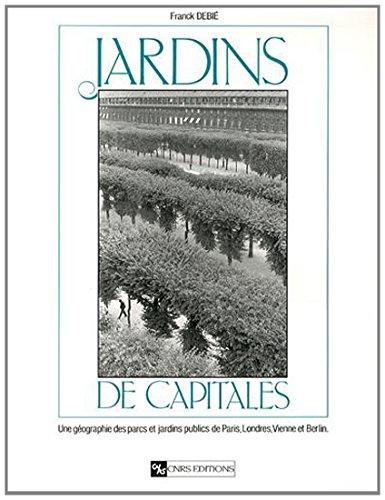 9782271058706: Jardins de capitales : Une géographie des parcs et jardins publics de Paris, Londres, Vienne et Berlin