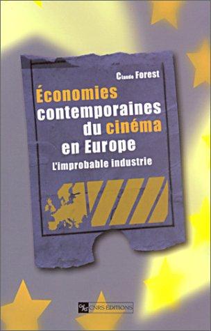 Economies contemporaines du cinema en Europe: L'improbable industrie (French Edition): Forest,...