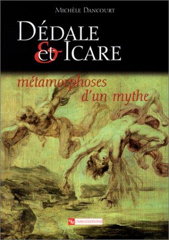 Dédale et Icare : Métamorphoses d'un mythe: Dancourt, Michèle