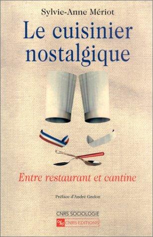 Le Cuisinier nostalgique : Entre restaurant et cantine: M�riot, Sylvie-Anne; Grelon, Andr�